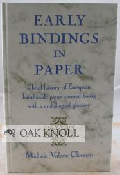 EARLY BINDINGS IN PAPER, A BRIEF HISTORY OF EUROPEAN HAND-MADE PAPER -COVERED BOOKS WITH A MULTILINGUAL GLOSSARY.