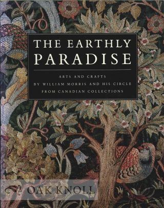 THE EARTHLY PARADISE,ARTS AND CRAFTS BY WILLIAM MORRIS AND HIS CIRCLES FROM CANADIAN COLLECTIONS
