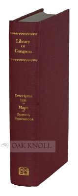 LOWERY COLLECTION, A DESCRIPTIVE LIST OF MAPS OF THE SPANISH POSSESSIONS WITHIN THE PRESENT LIMITES OF THE UNITED STATES, 1502-1820. Edited with Notes by Philip Lee Phillips.