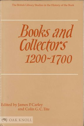 BOOKS AND COLLECTORS 1200-1700 ESSAYS FOR ANDREW WATSON. James P. Carley.