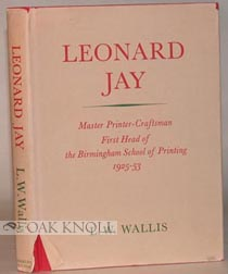 LEONARD JAY, MASTER PRINTER-CRAFTSMAN, FIRST HEAD OF THE BIRMINGHAM SCHOOL OF PRINTING,...