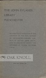 JOHN RYLANDS LIBRARY MANCHESTER: AN ANLYTICAL CATALOGUE OF THE CONTENTS OF THE TWO EDITIONS OF...