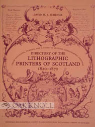 DIRECTORY OF THE LITHOGRAPHIC PRINTERS OF SCOTLAND 1820-1870. David H. Schenck