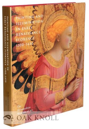 PAINTING AND ILLUMINATION IN EARLY RENAISSANCE FLORENCE 1300-1450. Laurence B. Kanter
