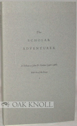 THE SCHOLAR ADVENTURER, A TRIBUTE TO JOHN D. GORDAN (1907-1968) ON THE EIGHTIETH ANNIVERSARY OF HIS BIRTH. WITH SIX OF HIS ESSAYS.