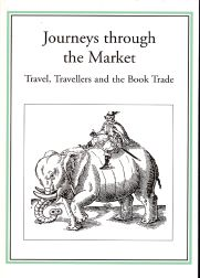 JOURNEYS THROUGH THE MARKET: TRAVEL, TRAVELLERS AND THE BOOK TRADE. Robin Myers.