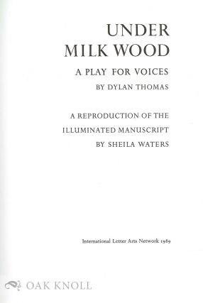 UNDER MILK WOOD, A PLAY FOR VOICES. A REPRODUCTION OF THE ILLUMINATED MANUSCRIPT BY SHEILA WATERS.