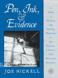 PEN, INK, & EVIDENCE: A STUDY OF WRITING AND WRITING MATERIALS FOR PENMAN, COLLECTOR, AND DOCUMENT DETECTIVE. Joe Nickell.