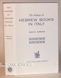 MAKERS OF HEBREW BOOKS IN ITALY, BEING CHAPTERS IN THE HISTORY OF THE HEBREW PRINTING PRESS. David Werner Amram.
