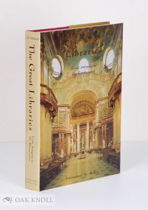 THE GREAT LIBRARIES: FROM ANTIQUITY TO THE RENAISSANCE. Konstantinos Sp m. Staikos