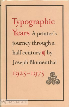 TYPOGRAPHIC YEARS, A PRINTER'S JOURNEY THROUGH A HALF-CENTURY. Joseph Blumenthal