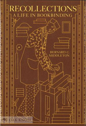 RECOLLECTIONS, A LIFE IN BOOKBINDING. Bernard C. Middleton.
