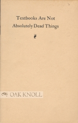TEXTBOOKS ARE NOT ABSOLUTELY DEAD THINGS. Frederick Crofts