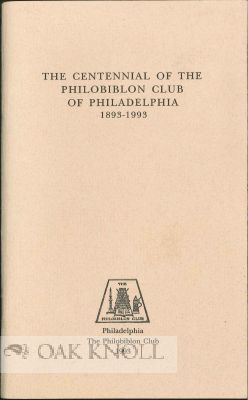 THE CENTENNIAL OF THE PHILOBIBLON CLUB OF PHILADELPHIA 1893-1993.
