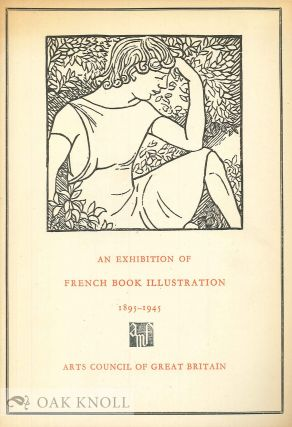 AN EXHIBITION OF FRENCH BOOK ILLUSTRATIONS 1895-1945. Philip James