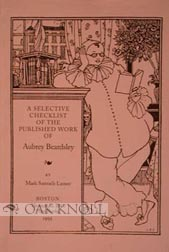 A SELECTIVE CHECKLIST OF THE PUBLISHED WORK OF AUBREY BEARDSLEY. Mark Samuels Lasner.