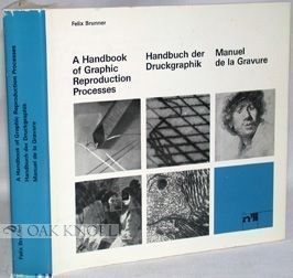 A HANDBOOK OF GRAPHIC REPRODUCTION PROCESSES, A TECHNICAL GUIDE INCLUDING THE PRINTMAKING PROCESSES. Felix Brunner.