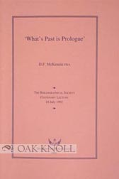 WHAT'S PAST IS PROLOGUE: THE BIBLIOGRAPHICAL SOCIETY. D. F. McKenzie.