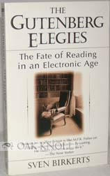 THE GUTENBERG ELEGIES, THE FATE OF READING IN AN ELECTRONIC AGE. Sven Birkerts