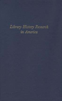 LIBRARY HISTORY RESEARCH IN AMERICA, ESSAYS COMMEMORATING THE FIFTIETH ANNIVERSARY OF THE LIBRARY...