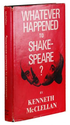 WHATEVER HAPPENED TO SHAKESPEARE? Kenneth McClellan