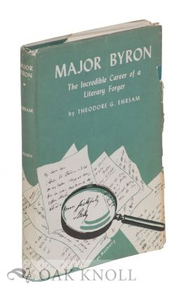 MAJOR BYRON, THE INCREDIBLE CAREER OF A LITERARY FORGER. Theodore G. Ehrsam.
