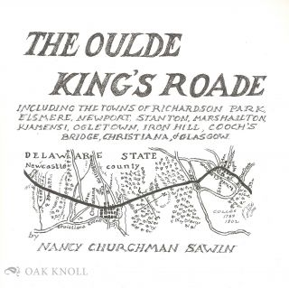THE OULDE KING'S ROADE, INCLUDING THE TOWNS OF RICHARDSON PARK, ELSMERE, NEWPORT, STANTON,...