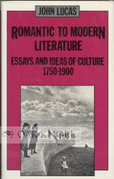 ROMANTIC TO MODERN LITERATURE, ESSAYS AND IDEAS OF CULTURE, 1750-1900. John Lucas