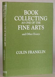 BOOK COLLECTING AS ONE OF THE FINE ARTS AND OTHER ESSAYS. Colin Franklin
