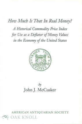 HOW MUCH IS THAT IN REAL MONEY? A HISTORICAL PRICE INDEX FOR USE AS A DEFLATOR OF MONEY VALUES IN...