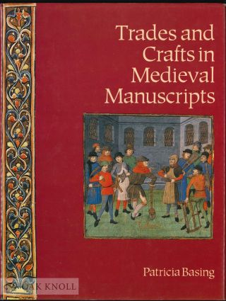 TRADES AND CRAFTS IN MEDIEVAL MANUSCRIPTS. Patricia Basing