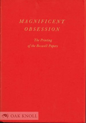 MAGNIFICENT OBSESSION, THE PRINTING OF THE BOSWELL PAPERS. Kenneth Auchincloss.