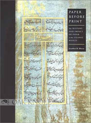 PAPER BEFORE PRINT, THE HISTORY AND IMPACT OF PAPER IN THE ISLAMIC WORLD. Jonathan M. Bloom.