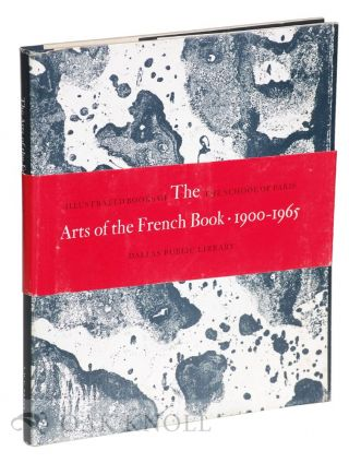 ARTS OF THE FRENCH BOOK, 1900-1965, ILLUSTRATED BOOKS OF THE SCHOOL OF PARIS. Eleanor M. Garvey,...