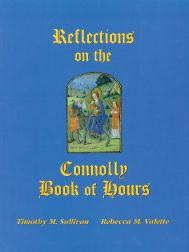 REFLECTIONS ON THE CONNOLLY BOOK OF HOURS. Timothy M. Sullivan, Rebecca M. Valette.