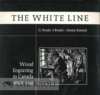 THE WHITE LINE, WOOD ENGRAVING IN CANADA SINCE 1945. G. Brender à Brandis.