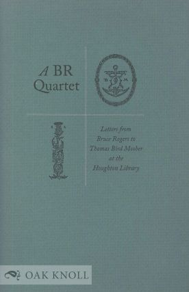 A BR QUARTET, LETTERS FROM BRUCE ROGERS TO THOMAS BIRD MOSHER AT THE HOUGHTON LIBRARY. Bruce Rogers