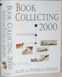 BOOK COLLECTING 2000, A COMPREHENSIVE GUIDE. Allen and Patricia Ahearn