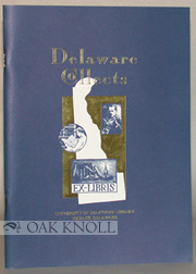 DELAWARE COLLECTS, CHECKLIST OF AN EXHIBITION IN THE HUGH M. MORRIS LIBRARY. Gary E. Yela