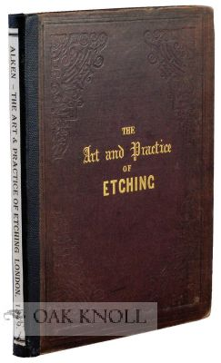THE ART AND PRACTICE OF ETCHING; WITH DIRECTIONS FOR OTHER METHODS OF LIGHT AND ENTERTAINING ENGRAVING. Henry Alken.
