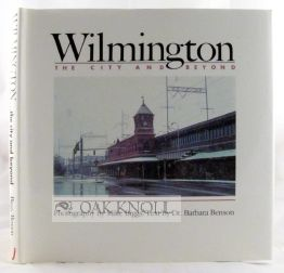 WILMINGTON, THE CITY AND BEYOND. Barbara Benson