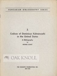 CODICES OF DOMINICUS KÁLMÁNCSEHI IN THE UNITED STATES, A BIBLIOGRAPHY