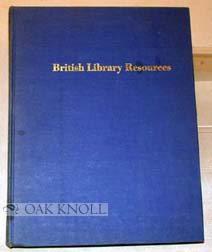 BRITISH LIBRARY RESOURCES, A BIBLIOGRAPHICAL GUIDE. Robert B. Downs