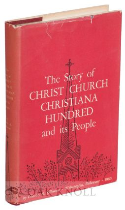 THE STORY OF CHRIST CHURCH CHRISTIANA HUNDRED AND ITS PEOPLE.