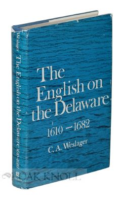 THE ENGLISH ON THE DELAWARE: 1610-1682. C. A. Weslager