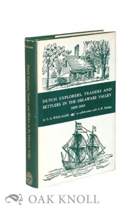 DUTCH EXPLORERS, TRADERS AND SETTLERS IN THE DELAWARE VALLEY, 1609-1664. C. A. Weslager.