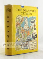 THE DELAWARE CITIZEN, THE GUIDE TO ACTIVE CITIZENSHIP IN THE FIRST STATE. Cy Liberman, James M....