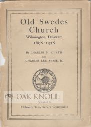 OLD SWEDES CHURCH, WILMINGTON, DELAWARE, 1698-1938. Charles M. Curtis, Charles Lee Reese Jr.