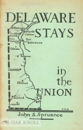 DELAWARE STAYS IN THE UNION, THE CIVIL WAR PERIOD: 1860-1865. John S. Spruance