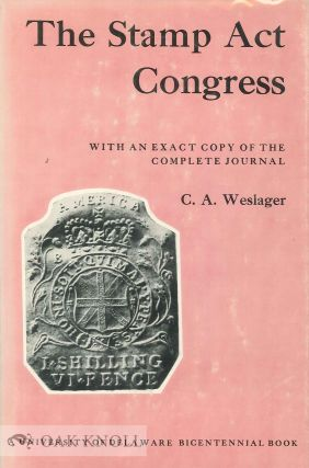 THE STAMP ACT CONGRESS, WITH AN EXACT COPY OF THE COMPLETE JOURNAL. C. A. Weslager